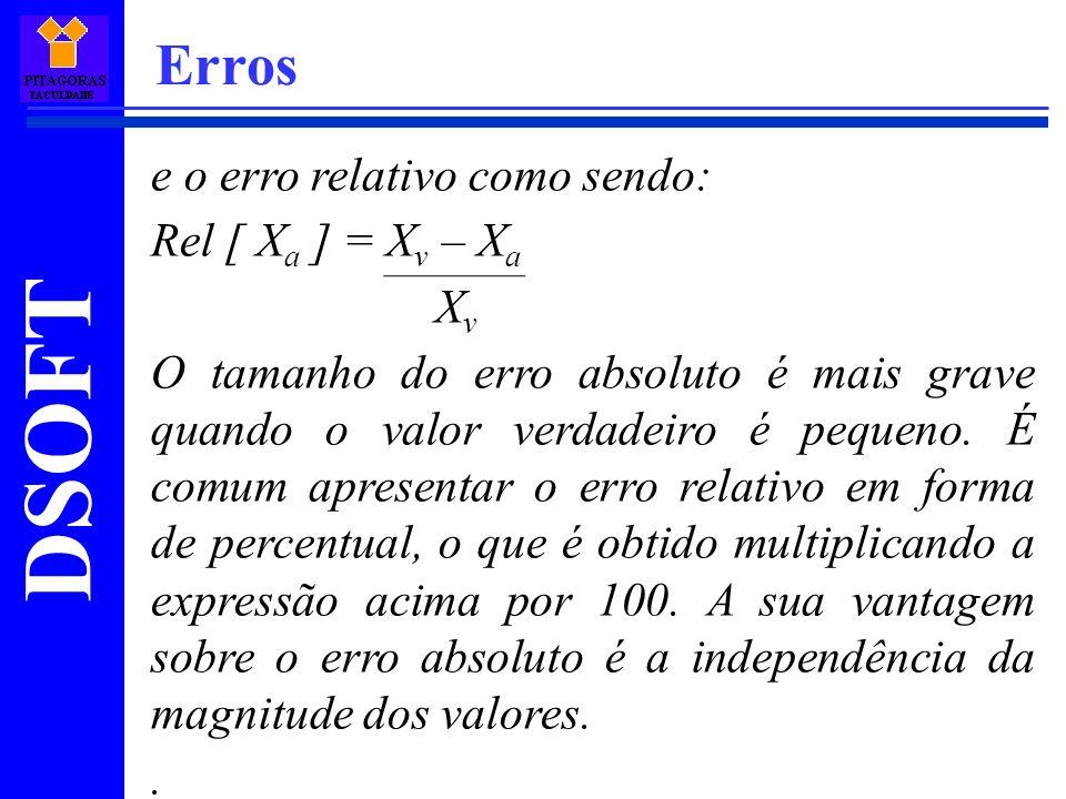 Erros e o erro relativo como sendo: Rel [ Xa ] = Xv – Xa Xv